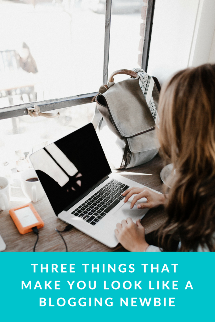 Three Things that Will make you Look like a Blogging Newbie